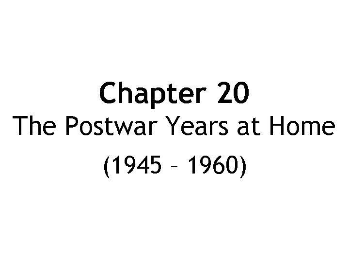 Chapter 20 The Postwar Years at Home (1945 – 1960)