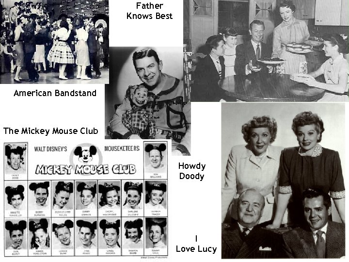 Father Knows Best American Bandstand The Mickey Mouse Club Howdy Doody I Love Lucy
