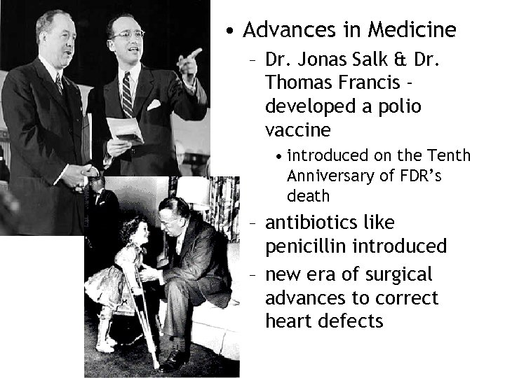 • Advances in Medicine – Dr. Jonas Salk & Dr. Thomas Francis developed