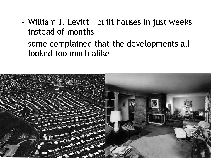 – William J. Levitt – built houses in just weeks instead of months –