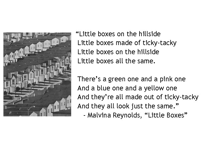 """""""Little boxes on the hillside Little boxes made of ticky-tacky Little boxes on the"""