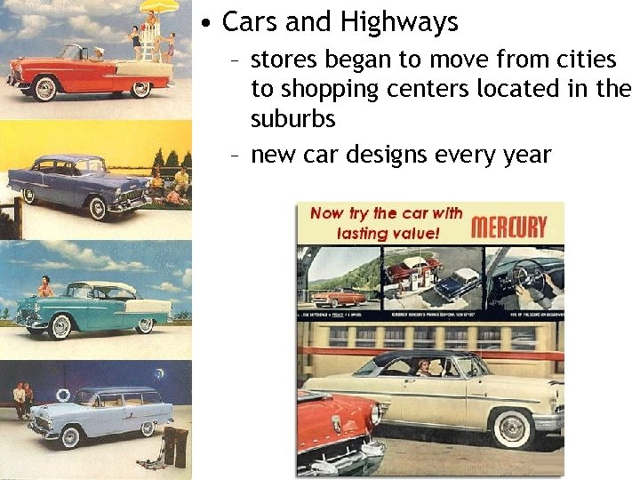 • Cars and Highways – stores began to move from cities to shopping
