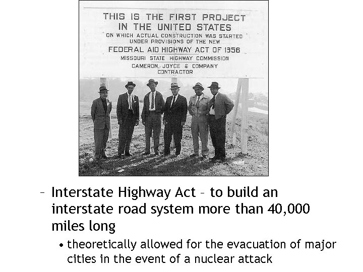– Interstate Highway Act – to build an interstate road system more than 40,