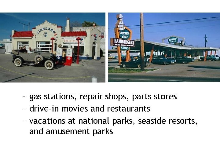 – gas stations, repair shops, parts stores – drive-in movies and restaurants – vacations