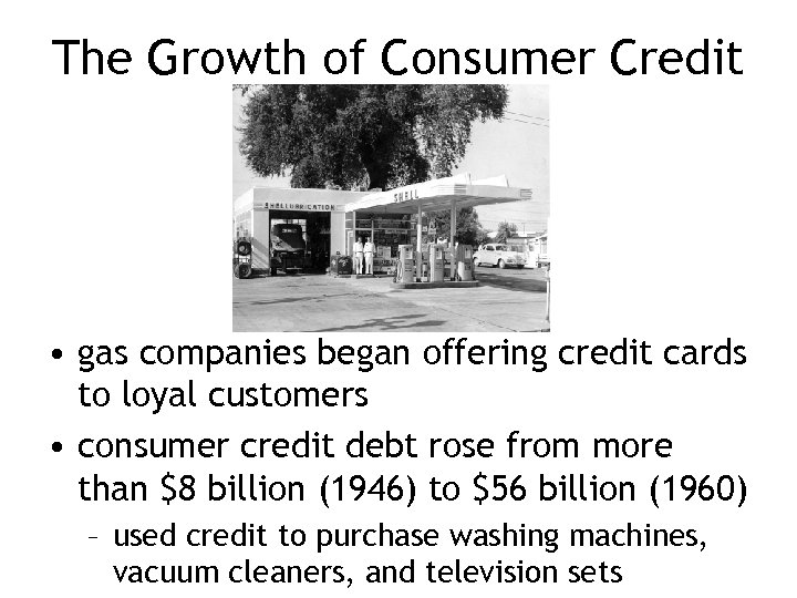 The Growth of Consumer Credit • gas companies began offering credit cards to loyal