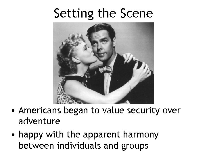 Setting the Scene • Americans began to value security over adventure • happy with