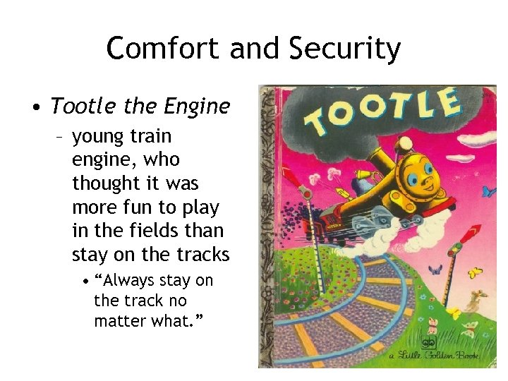 Comfort and Security • Tootle the Engine – young train engine, who thought it