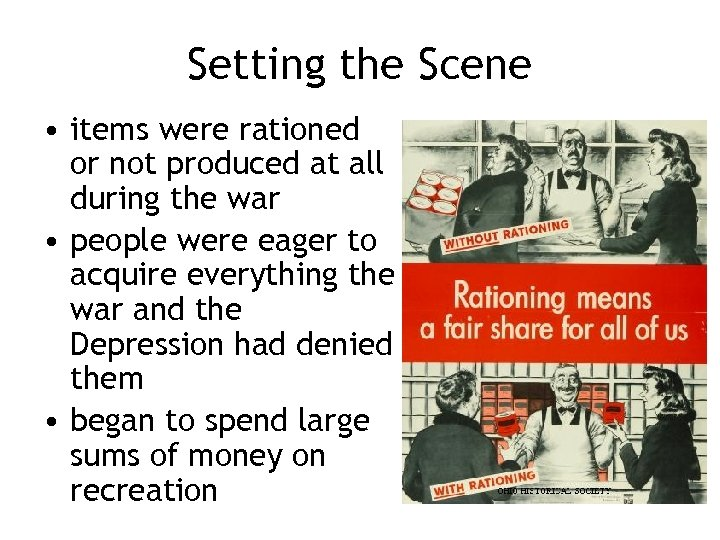 Setting the Scene • items were rationed or not produced at all during the