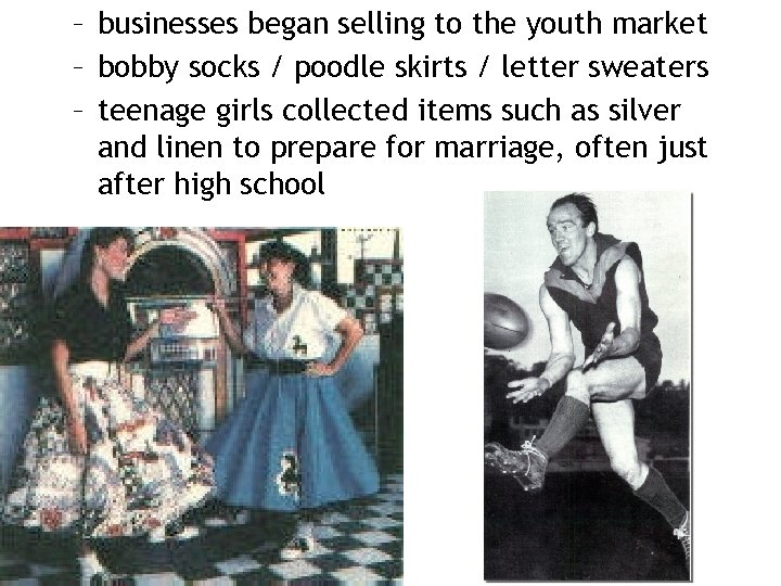 – businesses began selling to the youth market – bobby socks / poodle skirts