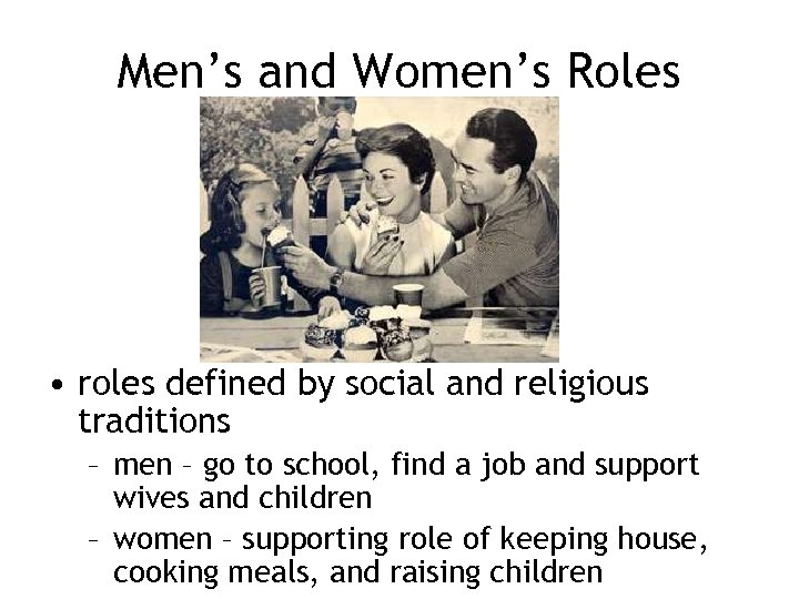 Men's and Women's Roles • roles defined by social and religious traditions – men