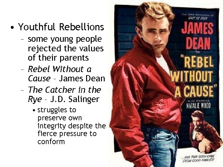 • Youthful Rebellions – some young people rejected the values of their parents