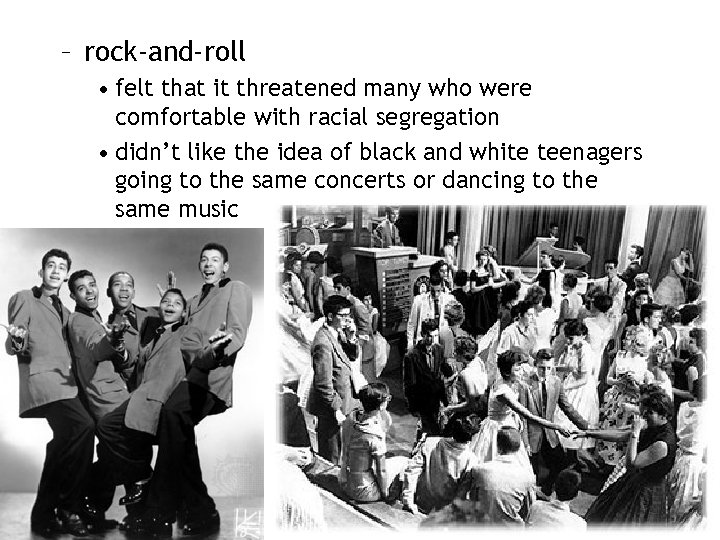 – rock-and-roll • felt that it threatened many who were comfortable with racial segregation