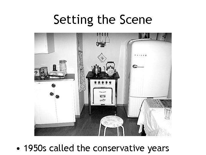 Setting the Scene • 1950 s called the conservative years