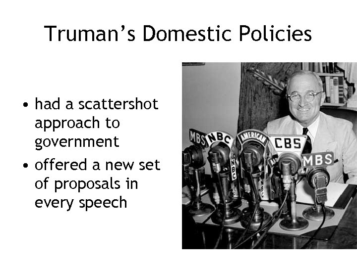 Truman's Domestic Policies • had a scattershot approach to government • offered a new