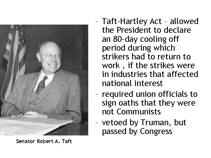 – Taft-Hartley Act – allowed the President to declare an 80 -day cooling off