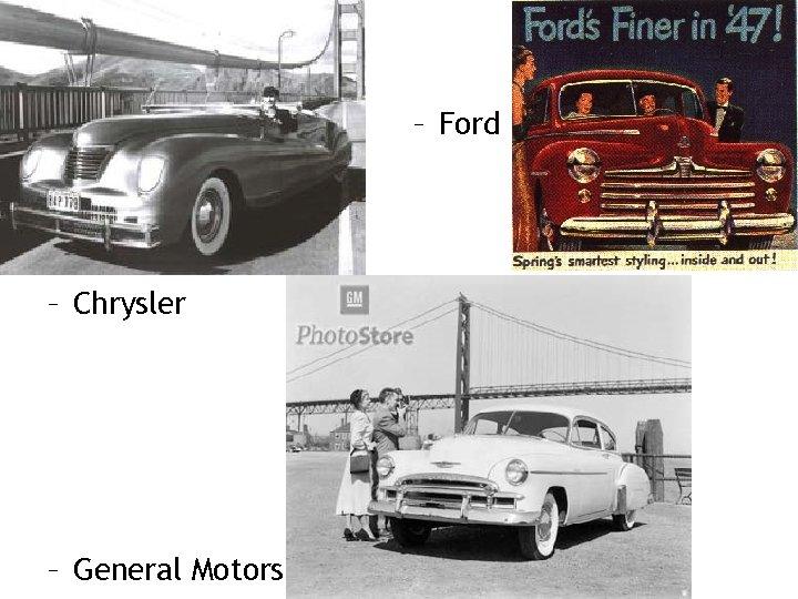 – Ford – Chrysler – General Motors