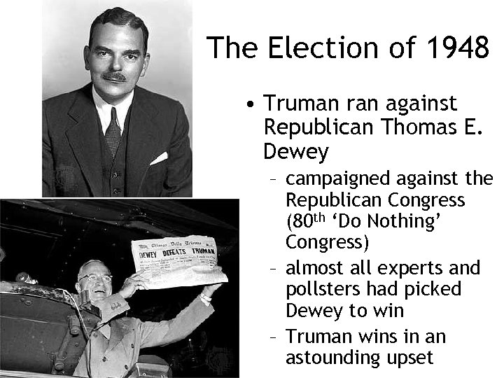 The Election of 1948 • Truman ran against Republican Thomas E. Dewey – campaigned