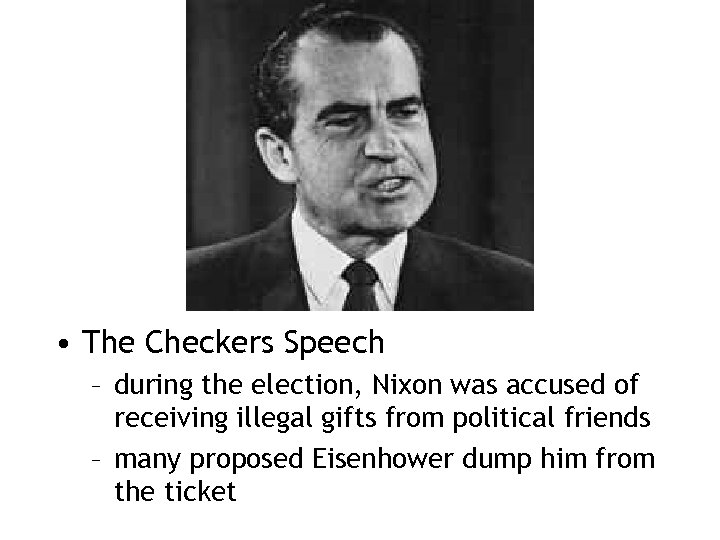 • The Checkers Speech – during the election, Nixon was accused of receiving