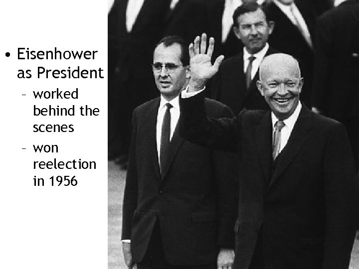 • Eisenhower as President – worked behind the scenes – won reelection in