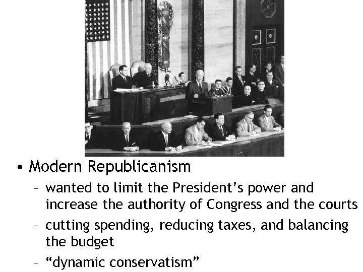 • Modern Republicanism – wanted to limit the President's power and increase the