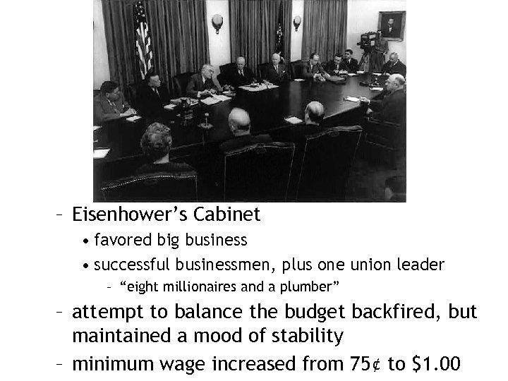 – Eisenhower's Cabinet • favored big business • successful businessmen, plus one union leader