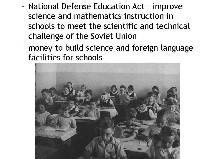 – National Defense Education Act – improve science and mathematics instruction in schools to