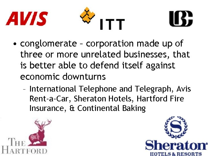 • conglomerate – corporation made up of three or more unrelated businesses, that