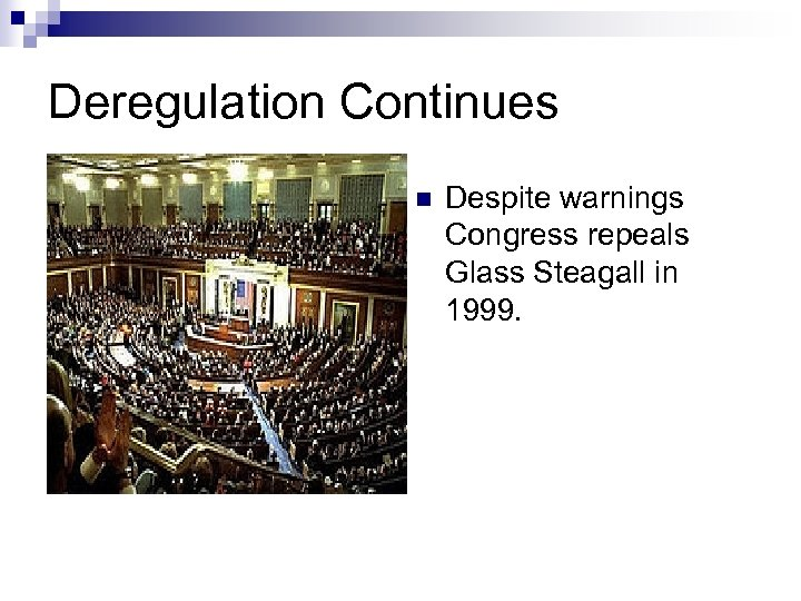 Deregulation Continues n Despite warnings Congress repeals Glass Steagall in 1999.