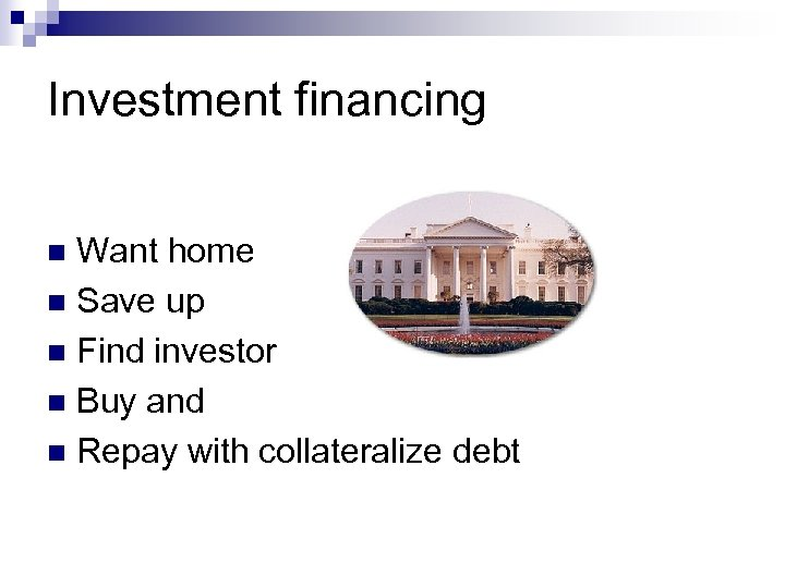 Investment financing Want home n Save up n Find investor n Buy and n