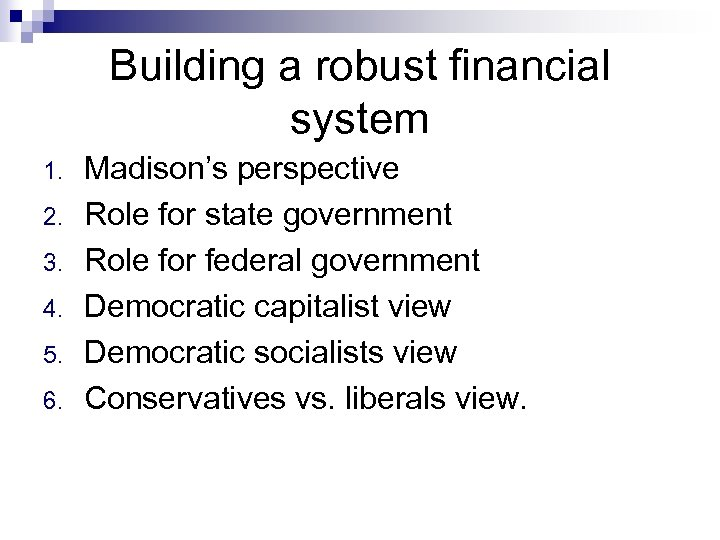Building a robust financial system 1. 2. 3. 4. 5. 6. Madison's perspective Role