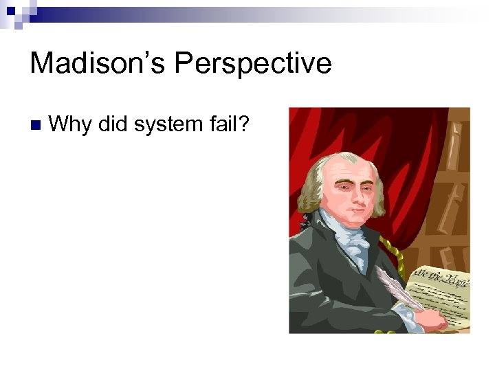 Madison's Perspective n Why did system fail?