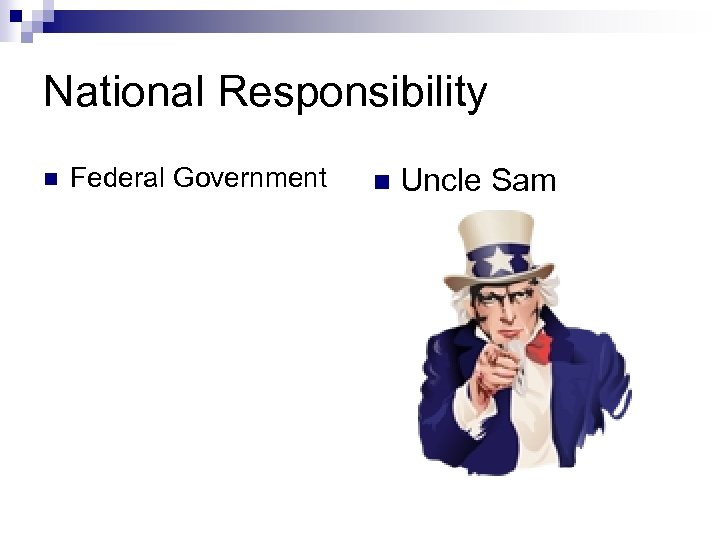 National Responsibility n Federal Government n Uncle Sam