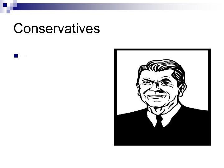 Conservatives n --