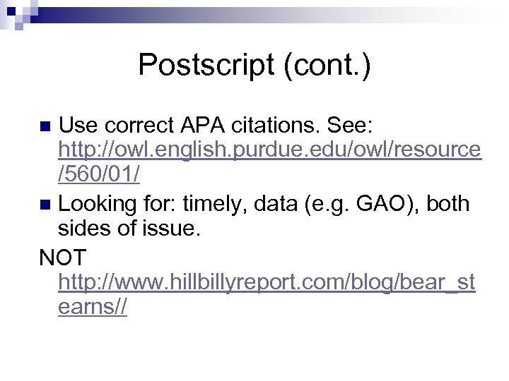 Postscript (cont. ) Use correct APA citations. See: http: //owl. english. purdue. edu/owl/resource /560/01/