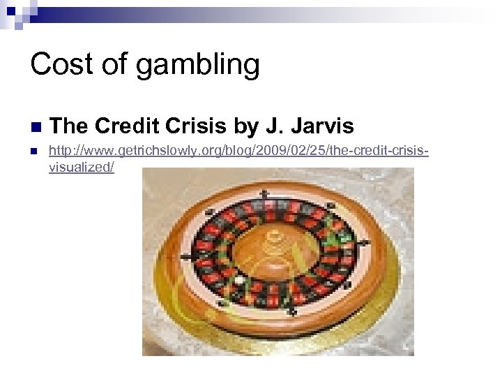Cost of gambling n The Credit Crisis by J. Jarvis n http: //www. getrichslowly.