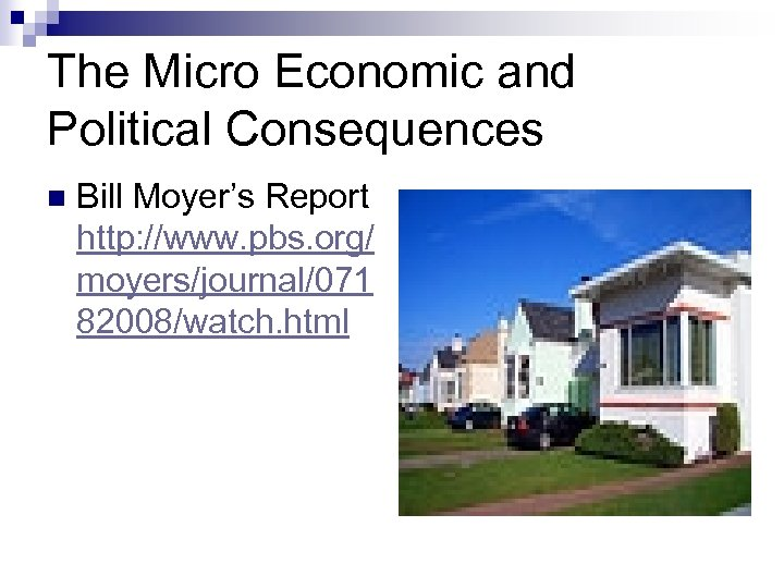 The Micro Economic and Political Consequences n Bill Moyer's Report http: //www. pbs. org/