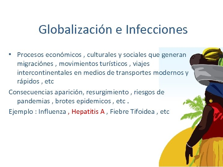 Globalización e Infecciones • Procesos económicos , culturales y sociales que generan migraciónes ,