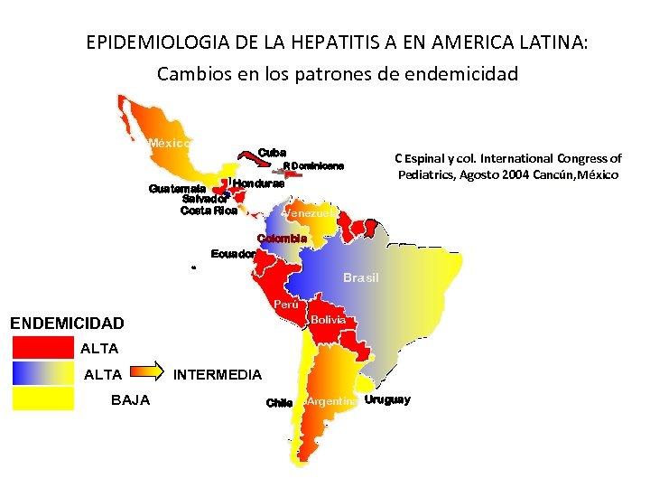 EPIDEMIOLOGIA DE LA HEPATITIS A EN AMERICA LATINA: Cambios en los patrones de endemicidad