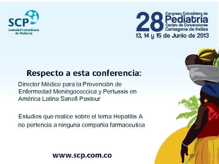 Director Médico para la Prevención de Enfermedad Meningococcica y Pertussis en América Latina Sanofi