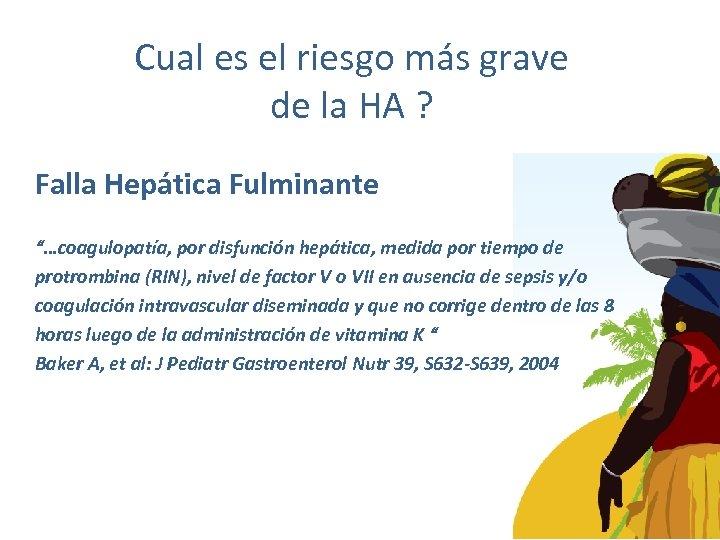 """Cual es el riesgo más grave de la HA ? Falla Hepática Fulminante """"…coagulopatía,"""