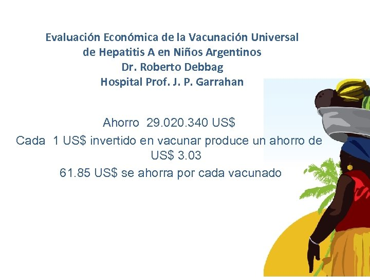 Evaluación Económica de la Vacunación Universal de Hepatitis A en Niños Argentinos Dr. Roberto