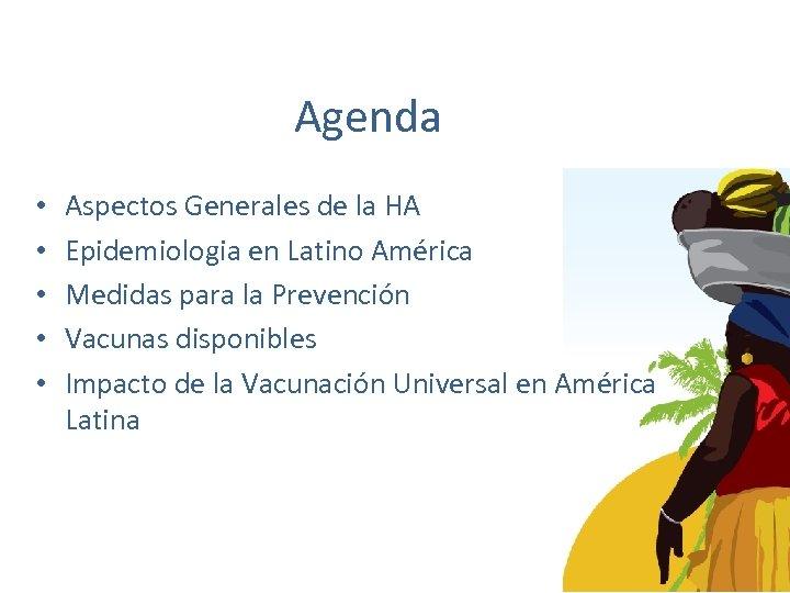 Agenda • • • Aspectos Generales de la HA Epidemiologia en Latino América Medidas