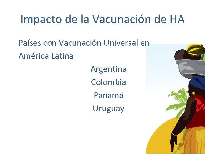Impacto de la Vacunación de HA Países con Vacunación Universal en América Latina Argentina