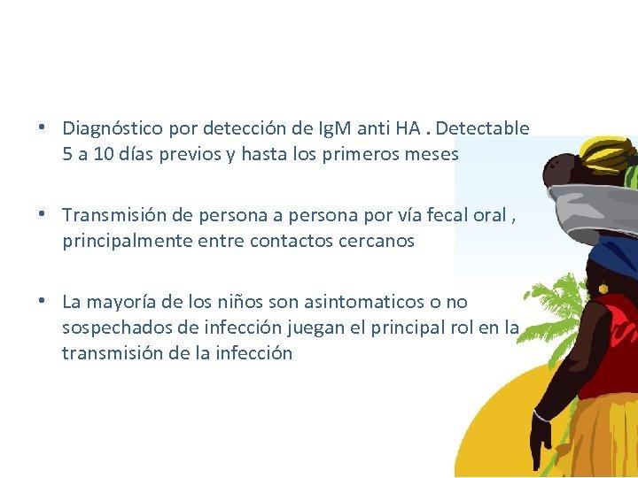 • Diagnóstico por detección de Ig. M anti HA. Detectable 5 a 10