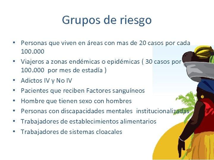 Grupos de riesgo • Personas que viven en áreas con mas de 20 casos