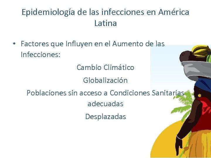 Epidemiología de las infecciones en América Latina • Factores que Influyen en el Aumento