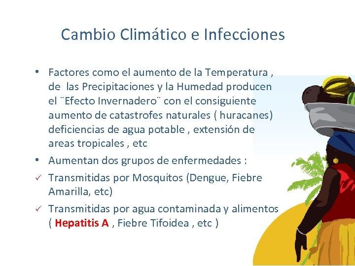 Cambio Climático e Infecciones • Factores como el aumento de la Temperatura , de