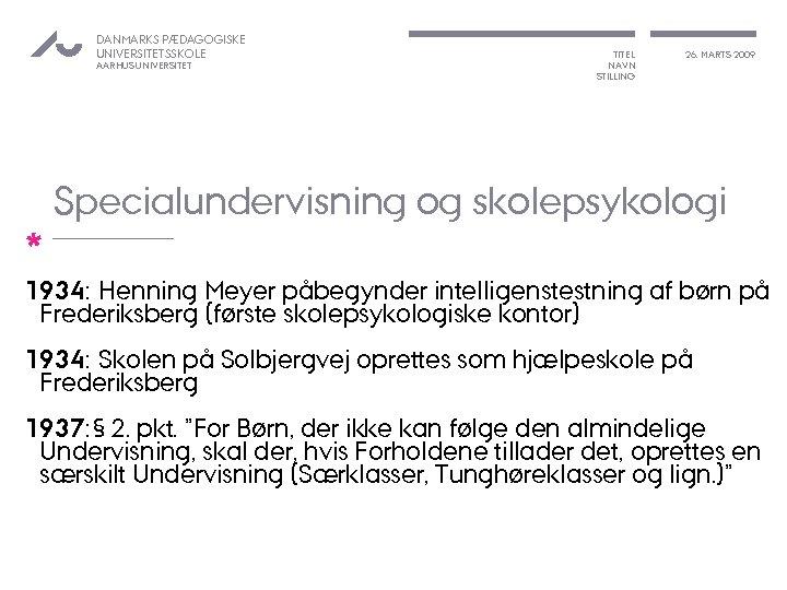 DANMARKS PÆDAGOGISKE UNIVERSITETSSKOLE AARHUS UNIVERSITET * TITEL NAVN STILLING 26. MARTS 2009 Specialundervisning og