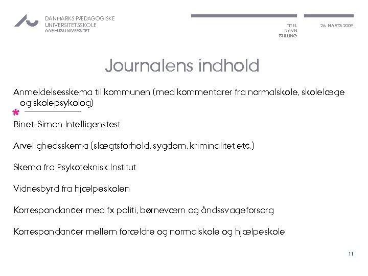 DANMARKS PÆDAGOGISKE UNIVERSITETSSKOLE AARHUS UNIVERSITET TITEL NAVN STILLING 26. MARTS 2009 Journalens indhold Anmeldelsesskema