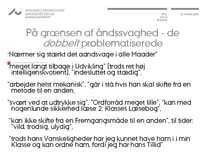 DANMARKS PÆDAGOGISKE UNIVERSITETSSKOLE AARHUS UNIVERSITET TITEL NAVN STILLING 26. MARTS 2009 På grænsen af
